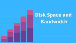 Disk Space and Bandwidth